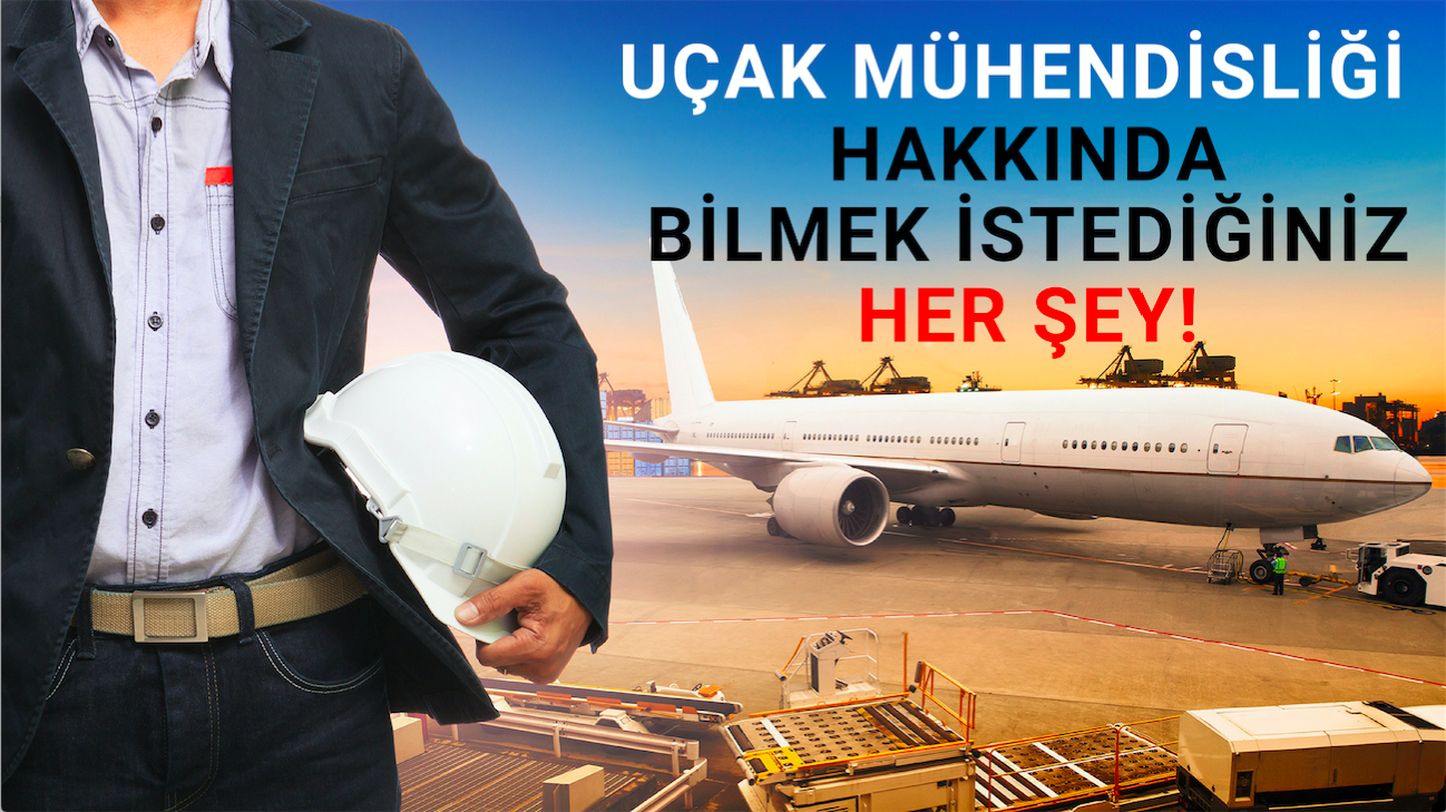 Uçak Mühendisliği Hakkında Bilmeniz Gereken Her Şey